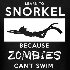 Learn To Snorkel Because Zombies Can't Swim T-Shirts - Men's T-Shirt