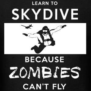 Learn To Skydive Because Zombies Can't Fly T-Shirts - Men's T-Shirt