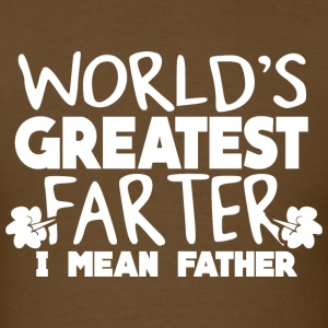 World's Greatest Farter, I Mean Father 2 T-Shirts - Men's T-Shirt