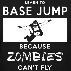 Learn To Base Jump Because Zombies Can't Fly T-Shirts - Women's T-Shirt