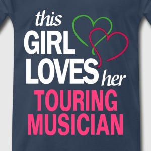 This girl loves her TOURING MUSICIAN T-Shirts - Men's Premium T-Shirt