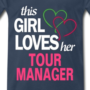 This girl loves her TOUR MANAGER T-Shirts - Men's Premium T-Shirt