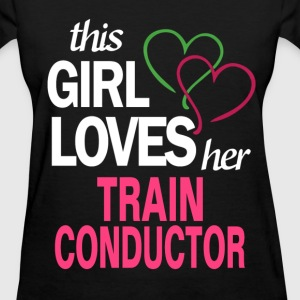 This girl loves her TRAIN CONDUCTOR T-Shirts - Women's T-Shirt