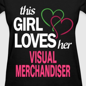This girl loves her VISUAL MERCHANDISER T-Shirts - Women's T-Shirt