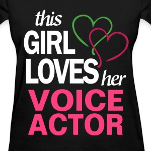 This girl loves her VOICE ACTOR T-Shirts - Women's T-Shirt