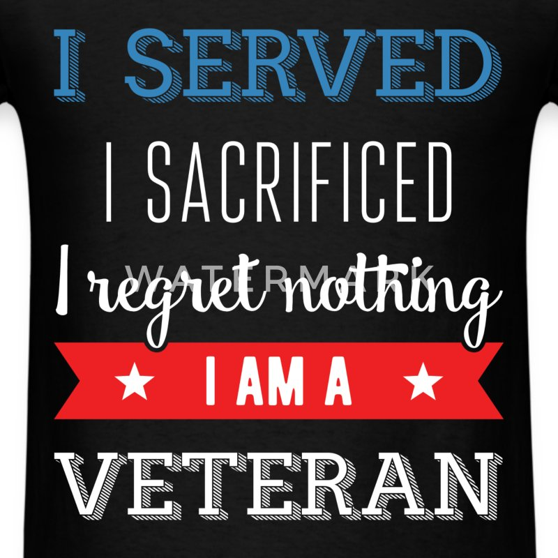 I served, I sacrificed, I regret nothing. I am a v - Men's T-Shirt