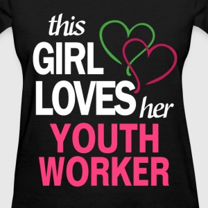 This girl loves her YOUTH WORKER T-Shirts - Women's T-Shirt