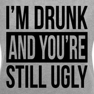 I'M DRUNK AND YOU'RE STILL UGLY T-Shirts - Women´s Rolled Sleeve Boxy T-Shirt