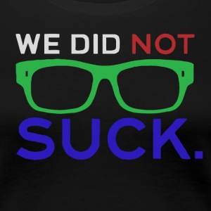We Did No Suck 2016 - Women's Premium T-Shirt