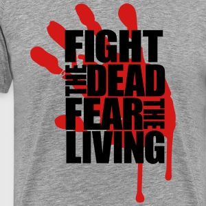Fight the Dead Fear the Living - Men's Premium T-Shirt