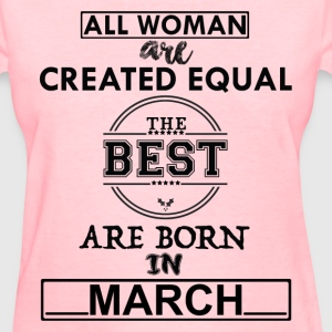 BEST ARE BORN IN MARCH T-Shirts - Women's T-Shirt