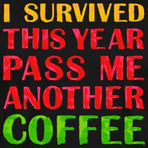 I survived this year pass me another coffee - Men's Premium T-Shirt