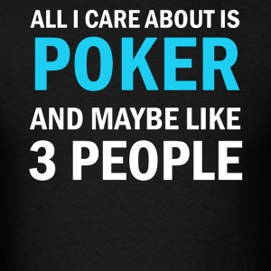 All I Care About Is Poker And Maybe Like 3 People - Men's T-Shirt