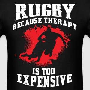 Rugby Because Therapy Too Expensive Funny Rugby - Men's T-Shirt