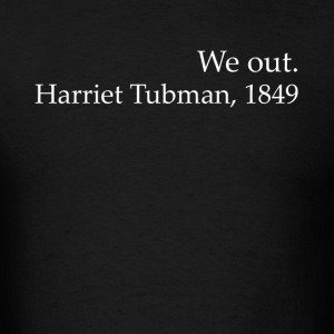 We Out Harriet Tubman Black History - Men's T-Shirt