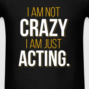 I am not crazy, I am just acting - Men's T-Shirt