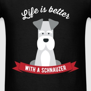 Life is better with a Schnauzer - Men's T-Shirt