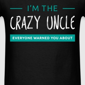 I'm the crazy uncle everyone warned you about - Men's T-Shirt