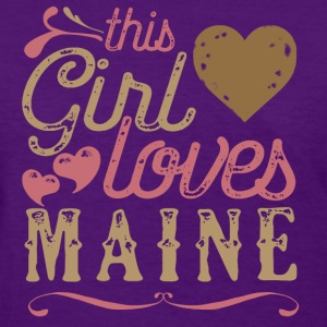 This Girl Loves Maine T-Shirts - Women's T-Shirt