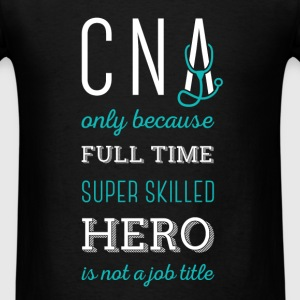CNA Only because full time super skilled hero is n - Men's T-Shirt