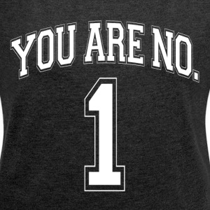 YOU ARE NO. 1 ONE T-Shirts - Women´s Rolled Sleeve Boxy T-Shirt