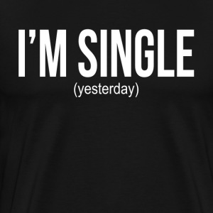 I'M SINGLE (YESTERDAY) T-Shirts - Men's Premium T-Shirt