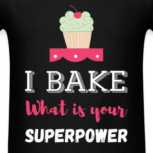 I Bake. What is Your Superpower? - Men's T-Shirt