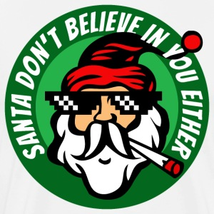 Santa don't believe in you either Christmas - Men's Premium T-Shirt