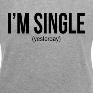 I'M SINGLE (YESTERDAY) T-Shirts - Women´s Rolled Sleeve Boxy T-Shirt