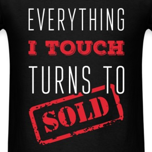 Everything I touch turns to sold - Men's T-Shirt