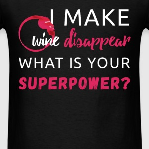 I make wine disappear. What is Your Superpower? - Men's T-Shirt