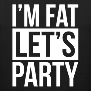 I'M FAT LET'S PARTY Sportswear - Men's Premium Tank