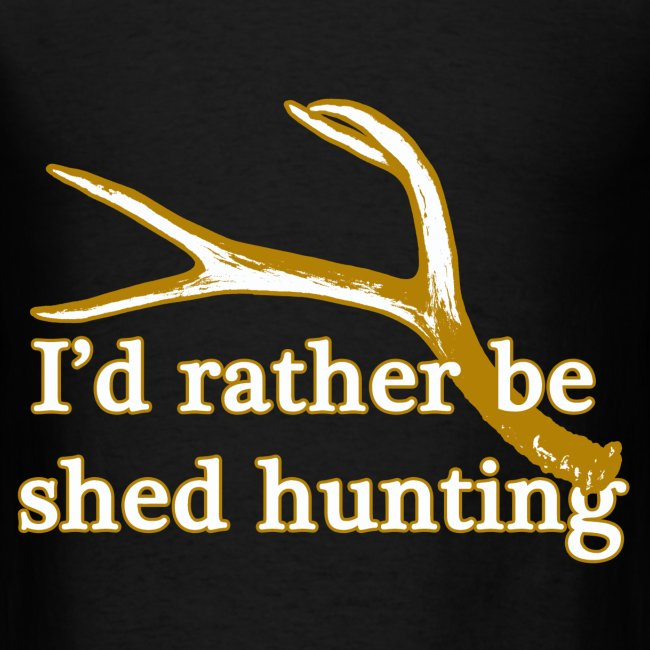 I'd rather be shed hunting
