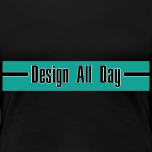 Design All Day - Women's Premium T-Shirt
