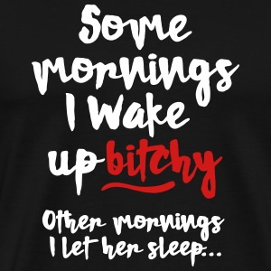 Sometimes I wake up bitchy, other mornings... T-Shirts - Men's Premium T-Shirt
