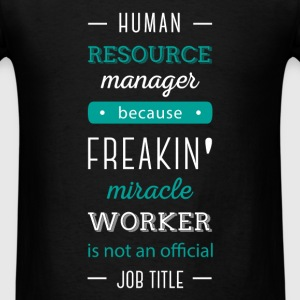 Human Resource Manager. Because Freakin' miracle w - Men's T-Shirt