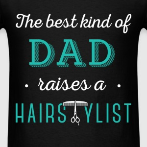 The best kind of Dad raises a Hairstylist - Men's T-Shirt
