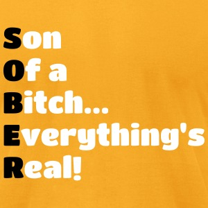 SOBER: Son of a Bitch, Everything's Real! - Men's T-Shirt by American Apparel