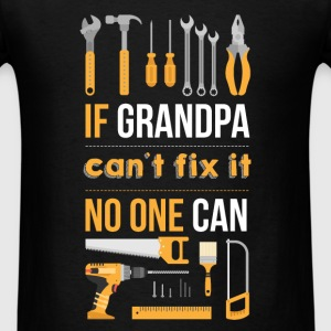 If grandpa can't fix it, no one can! - Men's T-Shirt
