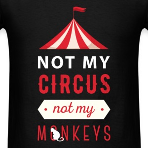 Not My Circus, Not My Monkeys - Men's T-Shirt