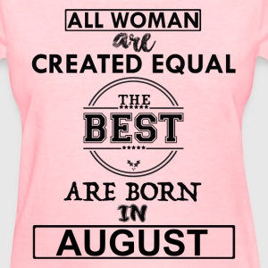 THE BEST ARE BORN IN AUGUST T-Shirts - Women's T-Shirt