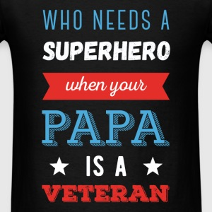 Who needs a superhero when your papa is a Veteran - Men's T-Shirt