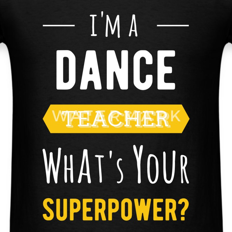 I'm a Dance Teacher. What's your superpower? - Men's T-Shirt
