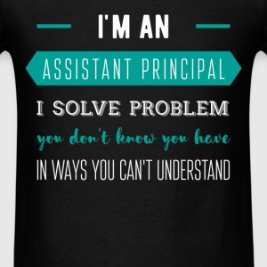 I'm an Assistant Principal. I solve problems you d - Men's T-Shirt