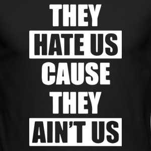 They Hate Us Cause They Ain;t Us - Men's Long Sleeve T-Shirt by Next Level