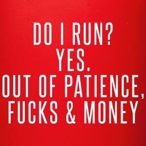 Do I run? Yes. Out of patience, fucks & money Mugs & Drinkware - Full Color Mug