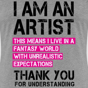 I am an Artist ...  T-Shirts - Women's Premium T-Shirt