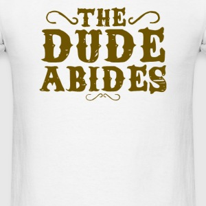 THE DUDE ABIDES - Men's T-Shirt