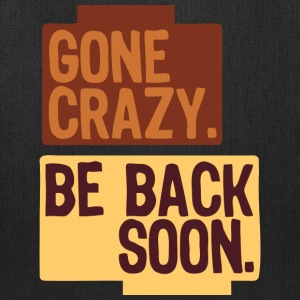 Gone crazy be back soon Bags & backpacks - Tote Bag