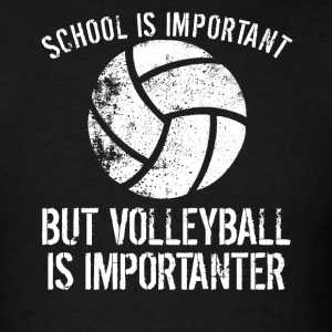School Is Important But Volleyball Is Importanter - Men's T-Shirt